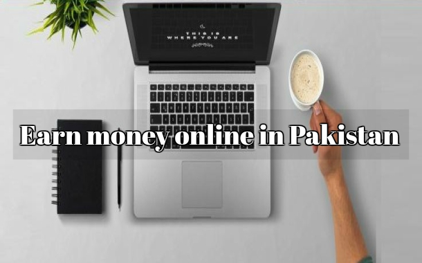 How to earn money online in Pakistan? Guide to make money online in Pakistan